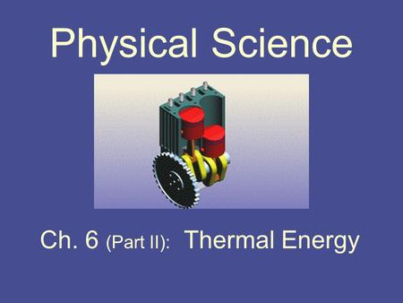 Physical Science Ch. 6 (Part II): Thermal Energy.