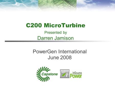 C200 MicroTurbine Presented by Darren Jamison PowerGen International June 2008.