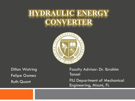 Dillon Watring Felipe Gomez Ruth Quant Faculty Advisor: Dr. Ibrahim Tansel FIU Department of Mechanical Engineering, Miami, FL.