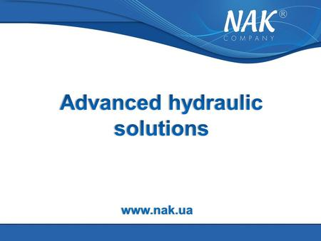 Www.nak.ua. Since 2000 we have been one of the leading suppliers of hydraulic components on the Ukrainian market for the following industries:  Machine.