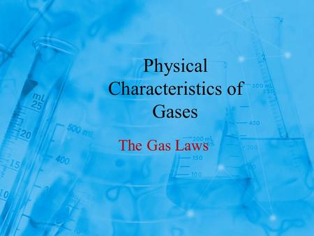 Physical Characteristics of Gases The Gas Laws. Objectives Students will be able to use Boyle's Law to calculate volume and pressure changes at constant.