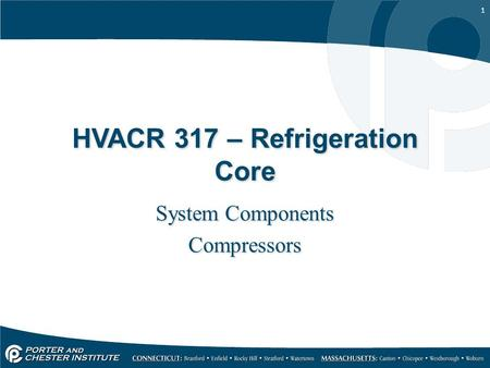 1 HVACR 317 – Refrigeration Core System Components Compressors System Components Compressors.