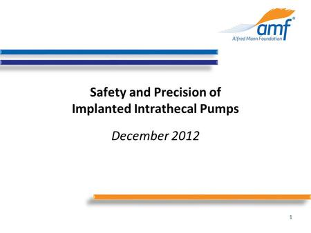Safety and Precision of Implanted Intrathecal Pumps December 2012 1.