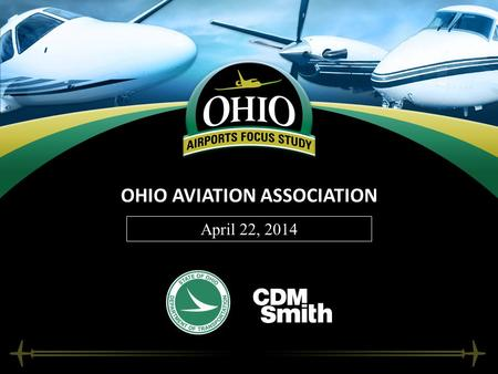 OHIO AVIATION ASSOCIATION April 22, 2014. 2 WELCOME AND INTRODUCTIONS Dave Dennis – Aviation Planner, ODOT Office of Aviation; Project Manager for Focus.
