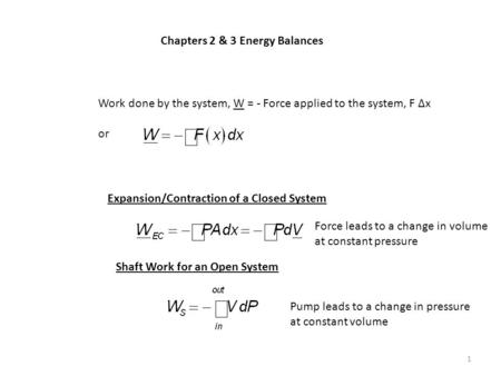 Chapters 2 & 3 Energy Balances Work done by the system, W = - Force applied to the system, F Δx or Expansion/Contraction of a Closed System Shaft Work.