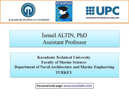 İsmail ALTIN, PhD Assistant Professor Karadeniz Technical University Faculty of Marine Sciences Department of Naval Architecture and Marine Engineering.