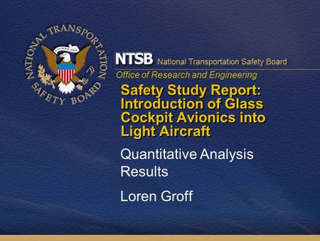 Office of Research and Engineering Safety Study Report: Introduction of Glass Cockpit Avionics into Light Aircraft Quantitative Analysis Results Loren.