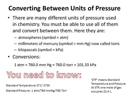 Converting Between Units of Pressure There are many different units of pressure used in chemistry. You must be able to use all of them and convert between.