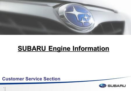 Confidential 1 1 SUBARU Engine Information Customer Service Section.