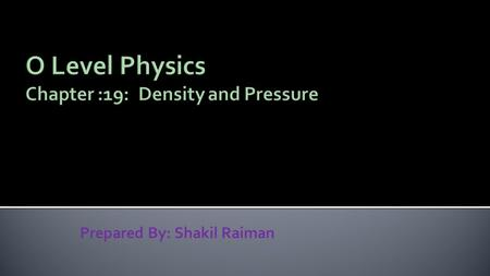 Prepared By: Shakil Raiman.  Density: Density of a substance is defined as its mass per unit volume.   Unit: kg/m 3, g/cm 3.