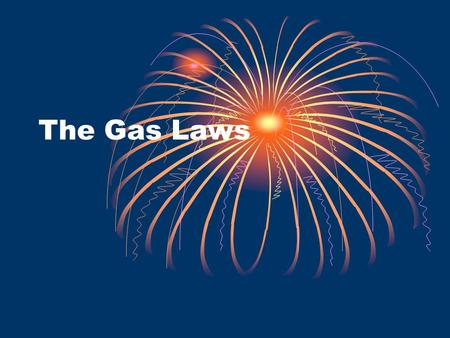 The Gas Laws. Properties of Gases Occupy space Have mass No definite shape or volume Unconfined gases expand indefinitely Have low density.