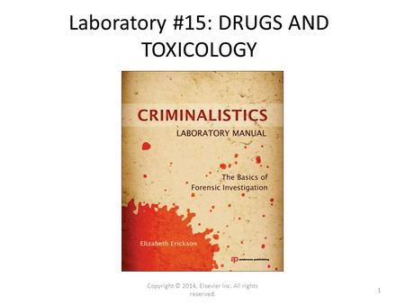 Laboratory #15: DRUGS AND TOXICOLOGY Copyright © 2014, Elsevier Inc. All rights reserved. 1.
