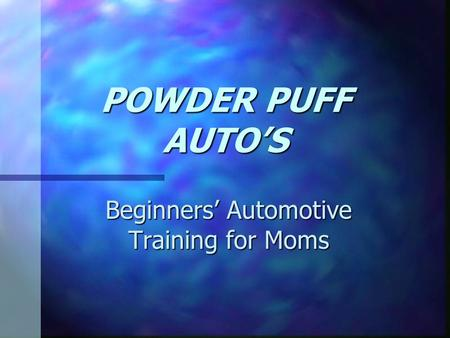 POWDER PUFF AUTO'S Beginners' Automotive Training for Moms.