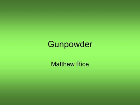 Gunpowder Matthew Rice. Composition Sulfur, Charcoal, potassium nitrate. Used primarily for the propulsion of bullets in firearms, and in Fireworks. Is.
