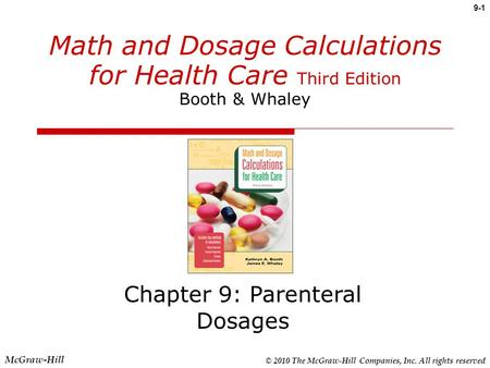 © 2010 The McGraw-Hill Companies, Inc. All rights reserved McGraw-Hill 9-1 Math and Dosage Calculations for Health Care Third Edition Booth & Whaley Chapter.