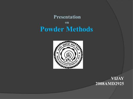 Presentation on Powder Methods VIJAY 2008AMD2925.