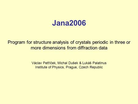 Jana2006 Program for structure analysis of crystals periodic in three or more dimensions from diffraction data Václav Petříček, Michal Dušek & Lukáš Palatinus.