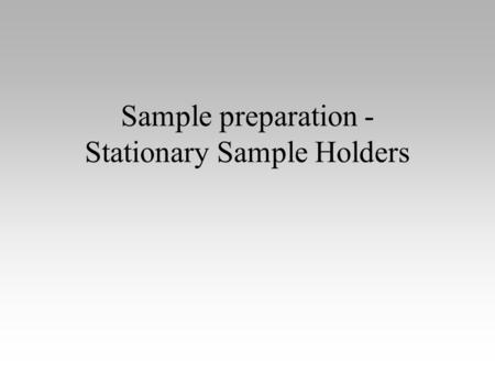 Sample preparation - Stationary Sample Holders. Manually Prepared Powder Samples General powders PW 1811/00 Aluminum Back Plate PW1811/16 16 mm  Powder.
