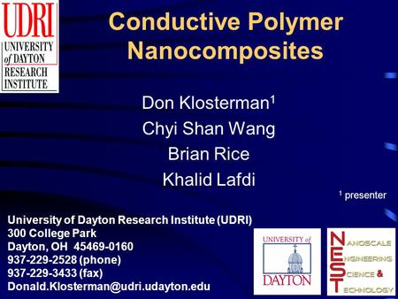 Conductive Polymer Nanocomposites Don Klosterman 1 Chyi Shan Wang Brian Rice Khalid Lafdi University of Dayton Research Institute (UDRI) 300 College Park.