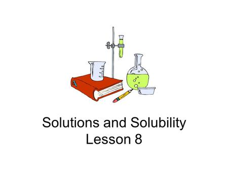 Solutions and Solubility Lesson 8. Vocabulary Solution: mixture of substances that are evenly spread throughout each other; particles in a solution are.