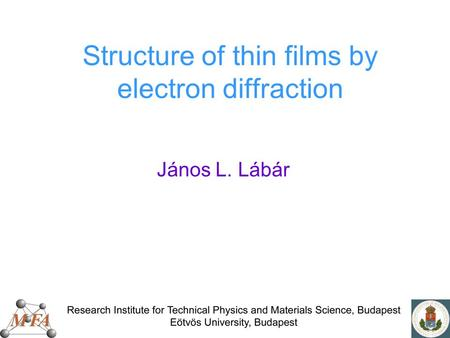 Structure of thin films by electron diffraction János L. Lábár.