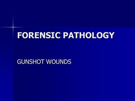 FORENSIC PATHOLOGY GUNSHOT WOUNDS. GSW are penetrating or perforating GSW are penetrating or perforating –Penetrating = bullet enters an object but does.