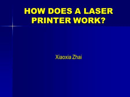 HOW DOES A LASER PRINTER WORK? Xiaoxia Zhai. THE BASICS: STATIC ELECTRICITY The laser printing process is based on some very basic scientific principles.