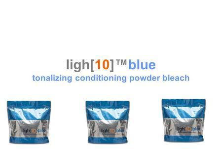 Ligh[10]™blue tonalizing conditioning powder bleach.