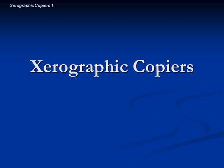 Xerographic Copiers 1 Xerographic Copiers. Xerographic Copiers 2 Introductory Question You are covered with static electricity. If you hold a sharp pin.