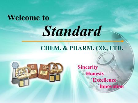 ˙Sincerity ˙Honesty ˙Excellence ˙Innovation CHEM. & PHARM. CO., LTD. Standard Welcome to.