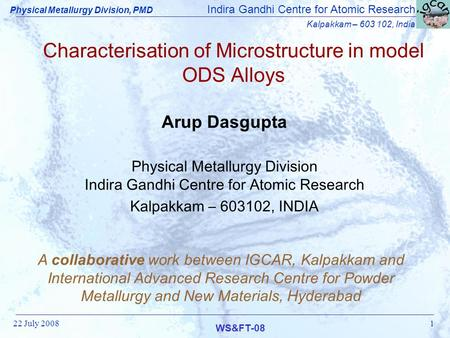 Indira Gandhi Centre for Atomic Research Kalpakkam – 603 102, India WS&FT-08 Physical Metallurgy Division, PMD 22 July 20081 Characterisation of Microstructure.