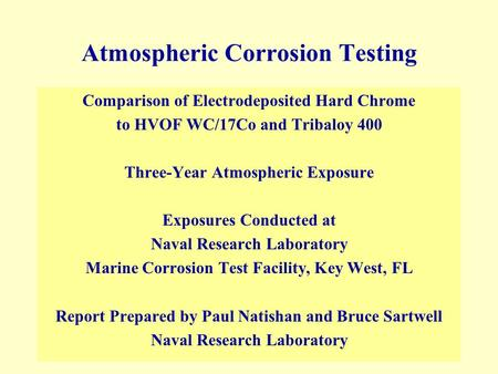 Atmospheric Corrosion Testing Comparison of Electrodeposited Hard Chrome to HVOF WC/17Co and Tribaloy 400 Three-Year Atmospheric Exposure Exposures Conducted.