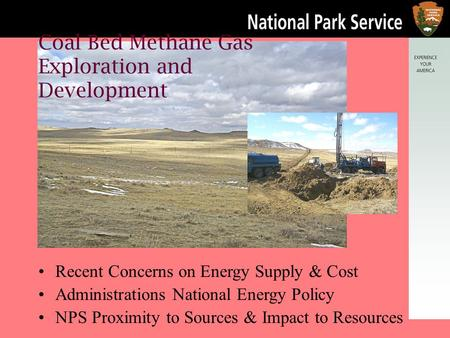 p Coal Bed Methane Gas Exploration and Development Recent Concerns on Energy Supply & Cost Administrations National Energy Policy NPS Proximity to Sources.