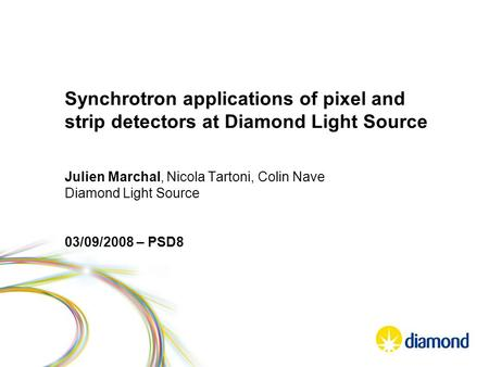 Synchrotron applications of pixel and strip detectors at Diamond Light Source Julien Marchal, Nicola Tartoni, Colin Nave Diamond Light Source 03/09/2008.