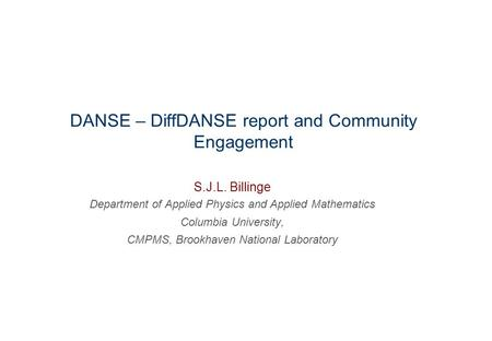 DANSE – DiffDANSE report and Community Engagement S.J.L. Billinge Department of Applied Physics and Applied Mathematics Columbia University, CMPMS, Brookhaven.