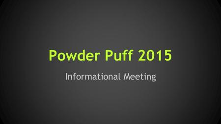 Powder Puff 2015 Informational Meeting. ● Powder Puff is an annual flag football game played by Senior and Junior girls. It serves as a fundraiser for.