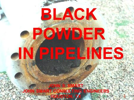 FLOW VELOCITY REQUIRED FOR SOLIDS MOVEMENT IN OIL AND GAS PIPELINES JOHN S SMART JOHN SMART CONSULTING ENGINEERS HOUSTON TX BLACK POWDER IN PIPELINES JOHN.