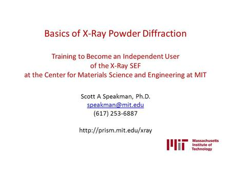 Basics of X-Ray Powder Diffraction Training to Become an Independent User of the X-Ray SEF at the Center for Materials Science and Engineering at MIT Scott.