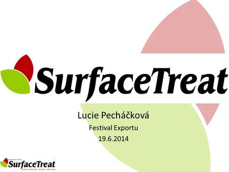 Lucie Pecháčková Festival Exportu 19.6.2014. CONTENT PLASMA AROUND US PLASMA PROCESS & EFECT TECHNOLOGY ADVANTAGES SurfaceTreat & EXPORT 2.
