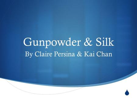  Gunpowder & Silk By Claire Persina & Kai Chan.  We are going to teach you about how gunpowder and silk is made, what it's used for, and much more about.