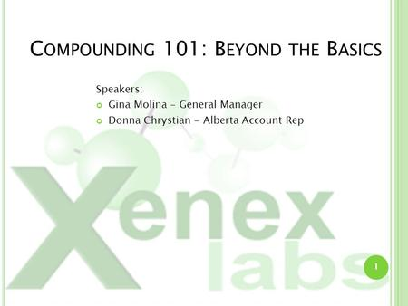 1 C OMPOUNDING 101: B EYOND THE B ASICS Speakers: Gina Molina - General Manager Donna Chrystian - Alberta Account Rep.