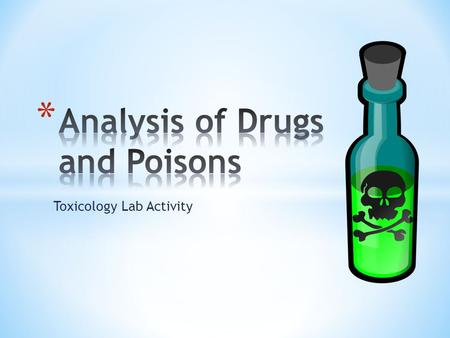 Toxicology Lab Activity. * Identify some common over-the-counter drugs * Note: The actual drugs will be used for these tests * Learn how to test for some.