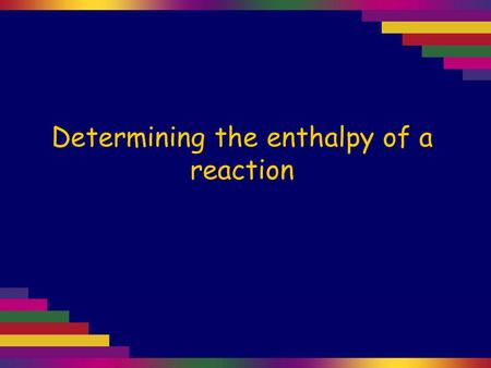 Determining the enthalpy of a reaction. Determine the enthalpy of this reaction: Mg(OH) 2 (s) + H 2 SO 4 (aq) → MgSO 4 (aq) + 2H 2 O(l) Method Measure.