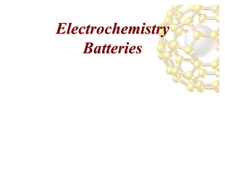 Electrochemistry Batteries. Batteries Lead-Acid Battery A 12 V car battery consists of 6 cathode/anode pairs each producing 2 V. Cathode: PbO 2 on a metal.