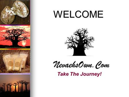 WELCOME NevaehsOwn.Com Take The Journey!. Introducing  The People  The Journey  The Product  The Nutrition  Business Overview  Getting Started NevaehsOwn.Com.