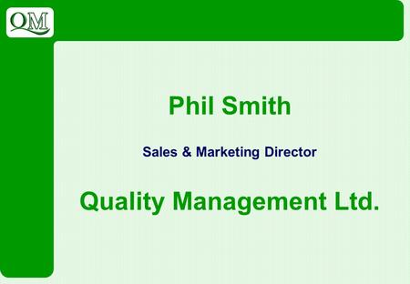 Phil Smith Sales & Marketing Director Quality Management Ltd.