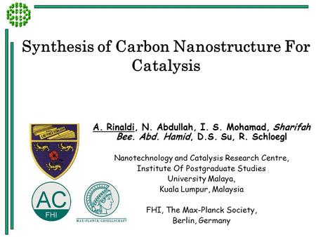 Synthesis of Carbon Nanostructure For Catalysis A. Rinaldi, N. Abdullah, I. S. Mohamad, Sharifah Bee. Abd. Hamid, D.S. Su, R. Schloegl Nanotechnology and.