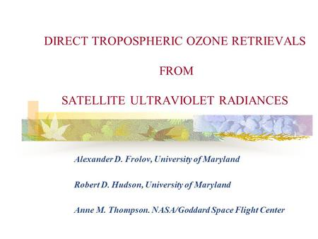 DIRECT TROPOSPHERIC OZONE RETRIEVALS FROM SATELLITE ULTRAVIOLET RADIANCES Alexander D. Frolov, University of Maryland Robert D. Hudson, University of.