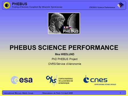 PHEBUS Probing of Hermean Exosphere By Ultraviolet Spectroscopy PHEBUS Science Performance International Mercury Watch GroupObservatoire de Paris 5-6 April.