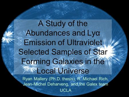 A Study of the Abundances and Lyα Emission of Ultraviolet Selected Samples of Star Forming Galaxies in the Local Universe Ryan Mallery (Ph.D. thesis),